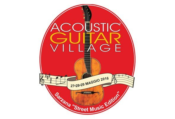 "ACOUSTIC GUITAR VILLAGE ""Street Music Edition"" a Sarzana dal 27 al 29 maggio!"